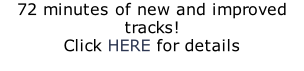 72 minutes of new and improved tracks! Click HERE for details